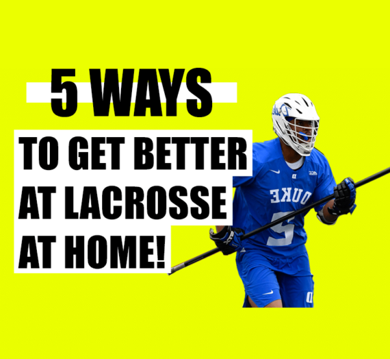 5 Ways to Practice Lacrosse at Home By Yourself