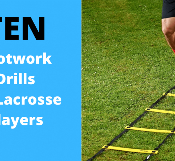 10 Lacrosse Footwork Drills for Elite Players