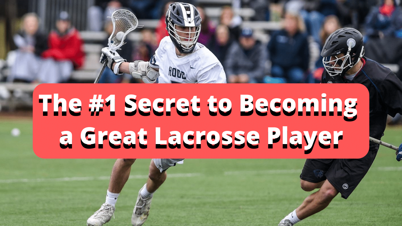 The secret to becoming a great lacrosse player